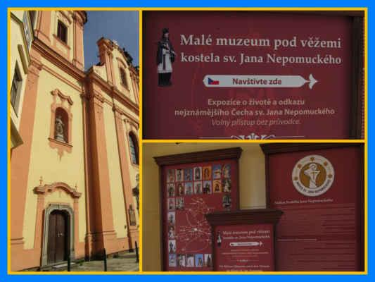 Malé muzeum pod věžemi - V obnovených podvěžních prostorách poutního kostela sv. Jana Nepomuckého, přístupných přímo z ulice, je otevřeno malé muzeum s tematikou zaměřenou především na fenomén sv. Jana Nepomuckého. Je zde vytvořena, na 14 panelech, malá muzejní expozice o sv.JN, můžete se  zaměřit na historické informace a zajímavosti.
